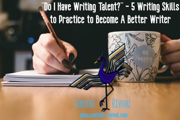 """Do I Have Writing Talent?"" – 5 Writing Skills to Practice to Become A Better Writer"