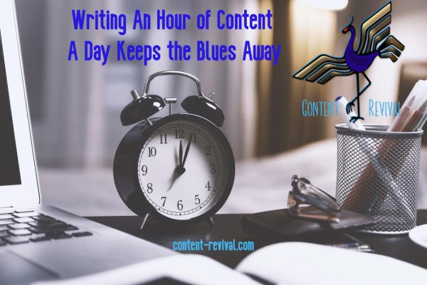 Writing An Hour of Content A Day Keeps the Blues Away